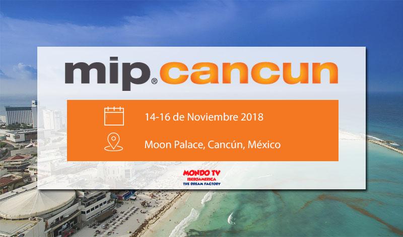 MipCancun 2018 mondo tv iberoamerica